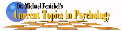 [Dr. Michael Fenichel's CURRENT TOPICS IN PSYCHOLOGY]